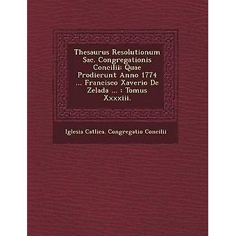 Thesaurus Resolutionum Sac. Congregationis Concilii Quae Prodierunt Anno 1774 ... Francisco Xaverio de Zelada ... Tomus XXXXIII. by Iglesia Cat Lica Congregatio Concilii