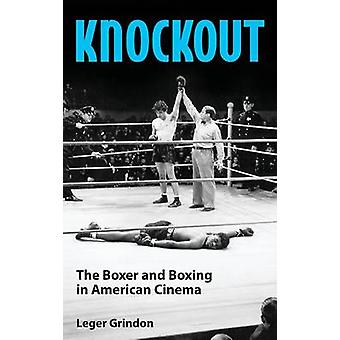 Knockout The Boxer and Boxing in American Cinema by Grindon & Leger