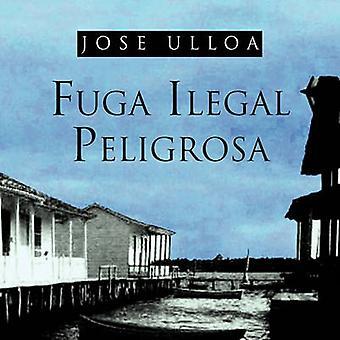 Fuga ilegal Peligrosa by Ulloa & Jose