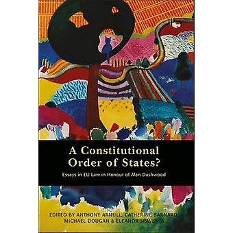 A Constitutional Order of States Essays in EU Law in Honour of Alan Dashwood by Arnull & Anthony