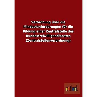 Verordnung Uber sterven Mindestanforderungen Fur sterven Bildung Einer Zentralstelle Des Bundesfreiwilligendienstes Zentralstellenverordnung door Outlook Verlag