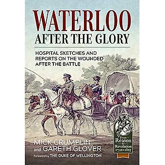 Waterloo - After the Glory: Hospital Sketches and Reports on the Wounded� After the Battle (Reason to Revolution)