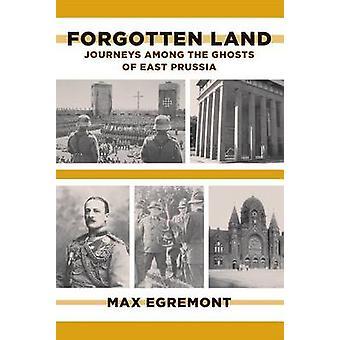 Glömda mark - resor bland spöken av den östliga prussiaen av Max Egre