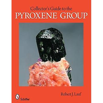 Collector's Guide to the Pyroxene Group by Robert J. Lauf - 978076433