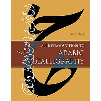 An Introduction to Arabic Calligraphy by Ghani Alani - 9780764351730