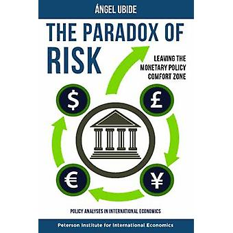 The Paradox of Risk - Leaving the Monetary Policy Comfort Zone by Ange