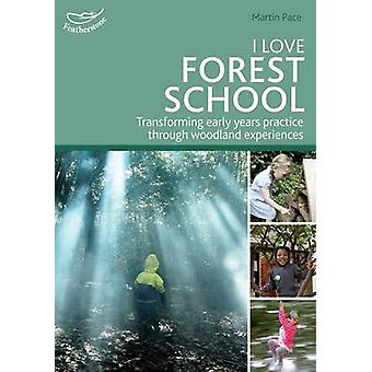 I Love Forest School - Transforming Early Years Practice Through Woodl