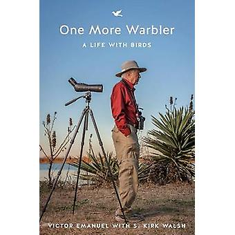 One More Warbler - A Life with Birds by Victor Emanuel - S. Kirk Walsh
