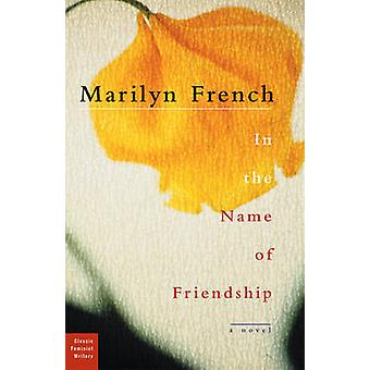 In the Name of Friendship - A Novel by Marilyn French - 9781558615205
