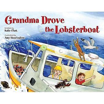 Grandma Drove the Lobsterboat by Katie Clark - Amy Huntington - 97816