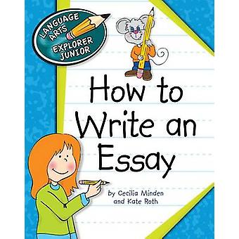 How to Write an Essay by Cecilia Minden - Kate Roth - 9781610806664 B