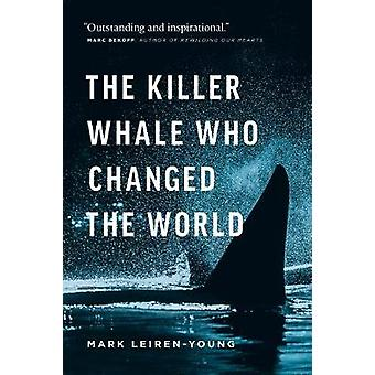 The Killer Whale Who Changed the World by Mark Leiren-Young - 9781771