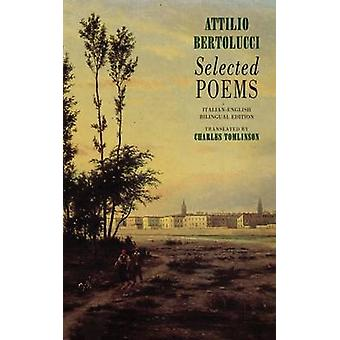 Selected Poems by Attilio Bertolucci - Charles Tomlinson - 9781852242