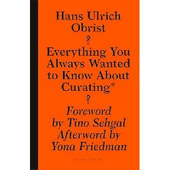Hans Ulrich Obrist - Everything You Always Wanted to Know About Curati