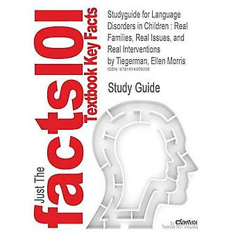 Studyguide for Language Disorders in Children Real Families Real Issues and Real Interventions by Tiegerman Ellen Morris ISBN 9780130915764 by Cram101 Textbook Reviews