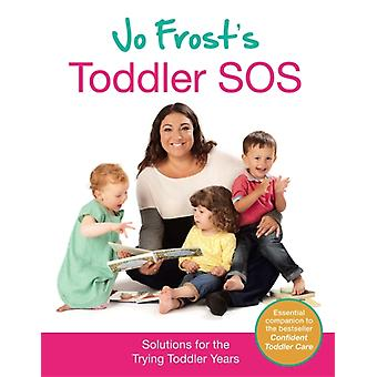 Jo Frost's Toddler SOS: Solutions for the Trying Toddler Years (Hardcover) by Frost Jo