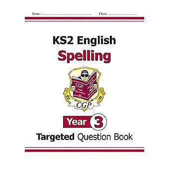 KS2 English Targeted Question Book: Spelling - Year 3 (for the New Curriculum) (Paperback) by Cgp Books Cgp Books