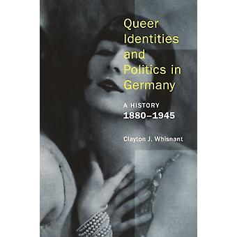 Queer Identities & Politics In Germany by Whisnant Clayton J.