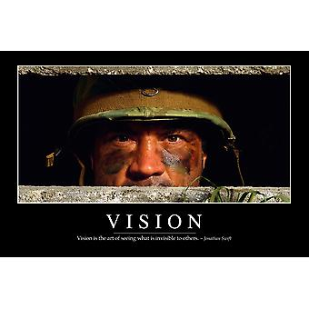 Vision - Inspirational Quote and Motivational Poster It reads Vision is the art of seeing what is invisible to others ~ Jonathan Swift Poster Print