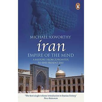 Iran - Empire of the Mind - een geschiedenis van Zoroaster to the Present Day
