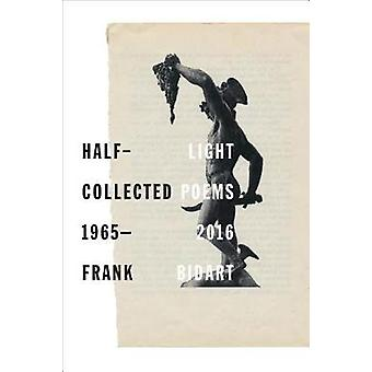 Half-light - Collected Poems 1965-2016 by Half-light - Collected Poems