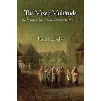 The Mixed Multitude - Jacob Frank and the Frankist Movement - 1755-181