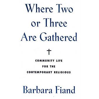 Where Two or Three are Gathered - Community Life for the Contemporary