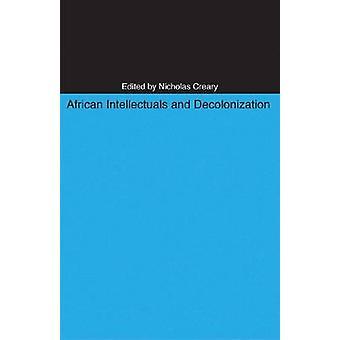Afrikanska intellektuella och avkolonisering av Nicholas M. Creary - 9780