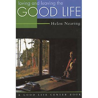 Loving and Leaving the Good Life by Helen Nearing - 9780930031633 Book