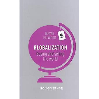 Nononsense Globalization - Buying and Selling the World by Wayne Ellwo