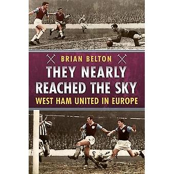 They Nearly Reached the Sky - West Ham United in Europe by Brian Belto