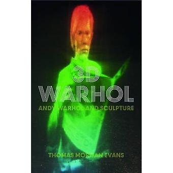 3-D Warhol - Andy Warhol and Sculpture by Thomas Morgan Evans - 978178