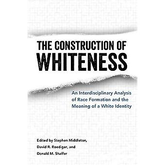 The Construction of Whiteness - An Interdisciplinary Analysis of Race