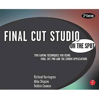 Final Cut Studio on the Spot - Time-saving Techniques for Using Final
