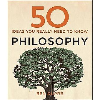 50 ideias de filosofia que você realmente precisa saber por Ben Dupre - Laurence K