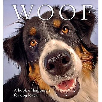 Woof - A Book of Happiness for Dog Lovers - 9781925335576 Book