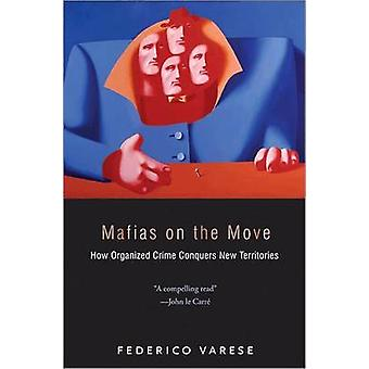Mafias on the Move - How Organized Crime Conquers New Territories by F