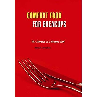 Comfort Food för Breakups: en mat memoar: memoarer av en hungrig Tjej