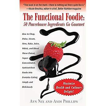 The Functional Foodie: 50 Powerhouse Ingredients Go Gourmet