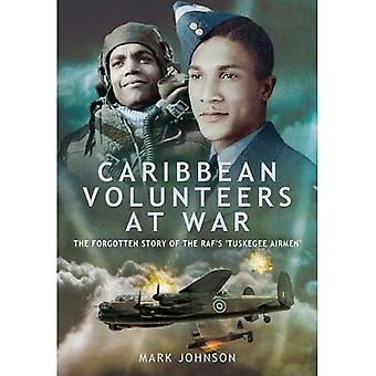 Caribbean Volunteers at War: The Forgotten Story of the RAF's 'Tuskegee Airmen'