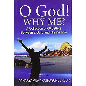 O God! Why Me?: A Collection of 66 Letters Between a Guru & His Disciple