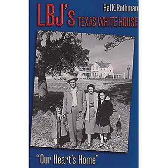 LBJ: s Texas Vita huset: vårt hjärtas hem.