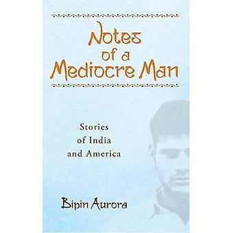Notes d'un homme médiocre: histoires d'Inde et d'Amérique (Prose essentielle)