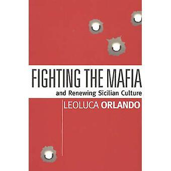 Fighting the Mafia and Renewing Sicilian Culture by Leoluca Orlando -