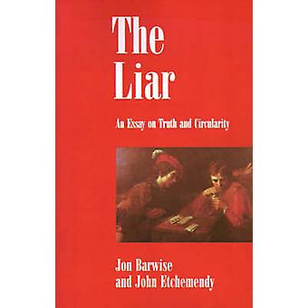 The Liar An Essay on Truth and Circularity by Barwise & Jon