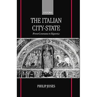 The Italian CityState from Commune to Signoria by Jones & Philip