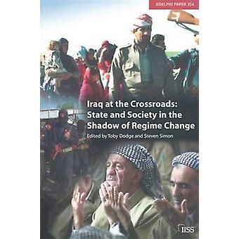 Iraq at the Crossroads State and Society in the Shadow of Regime Change by Dodge & Toby
