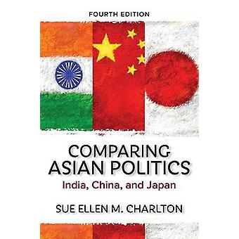 Comparing Asian Politics India China and Japan by Charlton & Sue Ellen M.