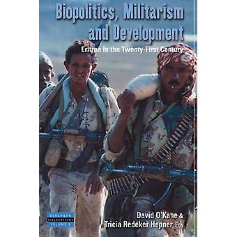 Biopolitics Militarism and Development Eritrea in the TwentyFirst Century by OKane & David