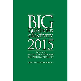Grote vragen in creativiteit 2015 een verzameling van eerste werken deel 3 door Culpepper & Mary Kay